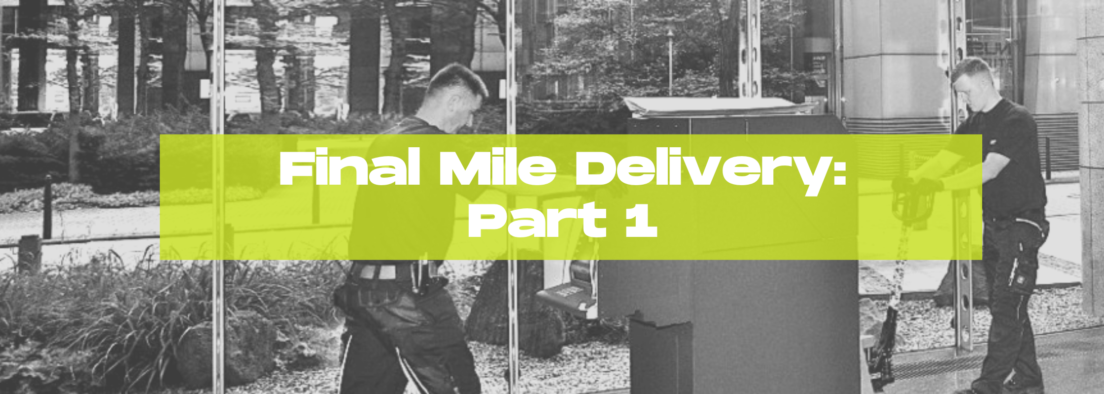 What is Final Mile Delivery & Why is it Critical? [Part 1]